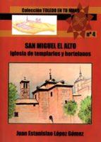 El libro de San miguel el alto: iglesia de templarios y hortelanos autor JUAN ESTANISLAO LOPEZ GOMEZ DOC!