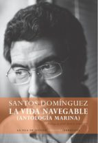 la vida navegagle (antología marina) (ebook)-santos dominguez-9788416210275