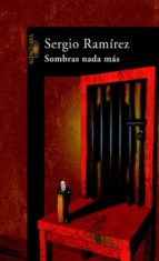 sombras nada mas-sergio ramirez-9788420465975