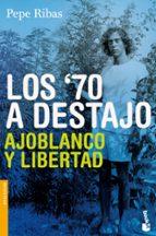 los 70 a destajo: ajoblanco y libertad-pepe ribas-9788423344475