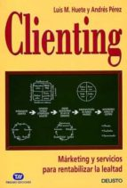 clienting: marketing y servicios para rentabilizar la lealtad luis huete a. perez 9788423421275