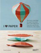 i love paper: tecnicas y plantillas de papel recortado para crear fabulosos juguetes, esculturas, disfraces y decorados fideli sundqvist 9788425228575