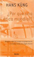 ¿por que una etica mundial?: religion y etica en tiempos de globa lizacion; conversaciones con jürgen hoeren-hans kung-9788425422775