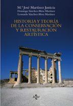 historia y teoria de la conservacion y la restauracion artistica maria jose martinez justicia domingo sanchez mesa martinez 9788430947775