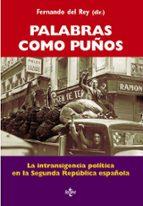 palabras como puños: la intransigencia politica en la segunda rep ublica española fernando del rey reguillo 9788430952175