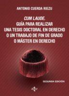 cum laude. guía para realizar una tesis doctoral o un trabajo de fin de grado o máster en derecho (2ª ed.) antonio cuerda riezu 9788430966875