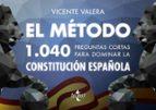 el metodo: 1040 preguntas cortas para dominar la constitucion española vicente valera 9788430972975