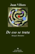 de eso se trata: ensayos literarios-juan villoro-9788433962775