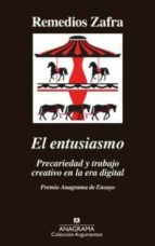 el entusiasmo. precaridad y trabajo creativo en la era digital remedios zafra 9788433964175