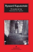 el mundo de hoy (3ª ed.)-ryszard kapuscinski-9788433973375