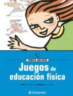 juegos de educacion fisica: educar jugando-9788434223875