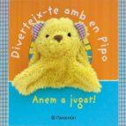 DIVERTEIX-TE AMB EN PIPO: ¡ANEM A JUGAR!