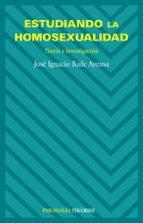 estudiando la homosexualidad: teoria e investigacion jose ignacio baile ayensa 9788436821475