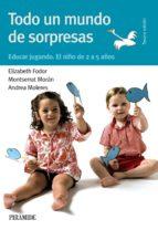 todo un mundo de sorpresas: educar jugando: el niño de 2 a 5 años (3ª ed.)-elizabeth fodor-montserrat moran moreno-9788436822175