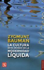 la cultura en el mundo de la modernidad liquida zygmunt bauman 9788437506975