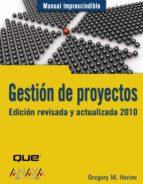 gestion de proyectos: edicion revisada y actualizada 2010 (manuales imprescindibles) gregory m. horine 9788441526075