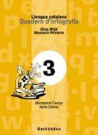 llengua catalana quadern d ortografia 3 (primaria cicle mitja) montserrat camps mundo nuria fabres 9788448908775