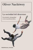 la sociedad del descenso: movimientos de protesta en la modernidad regresiva-oliver nachtwey-9788449333675