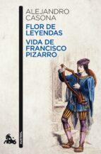 flor de leyenda; vida de francisco pizarro alejandro casona 9788467036275