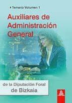 AUXILIARES DE ADMINISTRACION GENERAL DE LA DIPUTACION FORAL DE BI ZKAIA. TEMARIO VOL.I