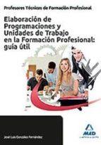 cuerpo de profesores tecnicos de formacion profesional. elaboraci on de programaciones y unidades de trabajo en la formacion profesional 9788467681475