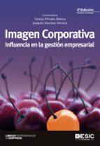 imagen corporativa: influencia en la gestion empresarial (2ª ed.) joaquin sanchez herrera teresa pintado blanco 9788473568975