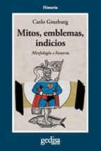 mitos, emblemas e indicios: morfologia e historia carlo ginzburg 9788474323375