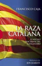 la raza catalana: el nucleo doctrinal del catalanismo francisco caja 9788474909975