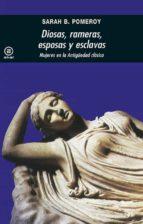 diosas, rameras, esposas y esclavas: mujeres en la antiguedad cla sica (2ª ed.)-sarah b. pomeroy-9788476001875