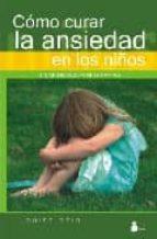 como curar la ansiedad en los niños sin medicacion ni terapias louise reid 9788478085675