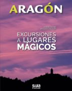 aragon   excursiones a lugares magicos anton castro eduardo viñuelas cobos 9788482166575