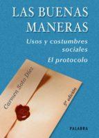 las buenas maneras: usos y costumbres sociales. el protocolo (4ª ed.)-carmen de soto diez-9788482398075