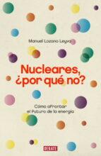 nucleares, ¿por que no?: como afrontar el futuro de la energia manuel lozano leyva 9788483068175