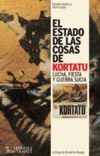 el estado de las cosas de kortatu: lucha, fiesta y guerra sucia roberto herreros isidro lopez 9788483812075