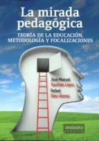 mirada pedagogica. teoria de la educacion, metodologia y focalizaciones jose m. touriñan lopez 9788484088875