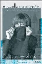 el cuello no engaña y otras reflexiones sobre ser mujer-nora ephron-9788484283775