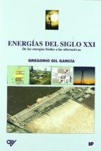 energias del siglo xxi: de las energias fosiles a las alternativa s gregorio gil garcia 9788484763475