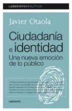 ciudadania e identidad. una nueva emocion de la publico-javier otaola-9788484832775