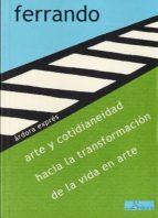 arte y cotidianeidad: hacia la transformacion de la vida en arte bartolome ferrando 9788488020475
