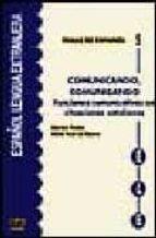 comunicando, comunicando: funciones comunicativas en situaciones cotidianas-miguel rollan-maria ruiz de gauna moreno-9788489756175