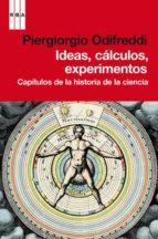 ideas, calculos, experimentos: capitulos de la historia de la ciencia piergiorgio odifredi 9788490061275