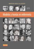 modelos y teorías en enfermería, 8ª edicion martha raile alligood 9788490227275