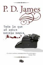 todo lo que se sobre novela negra (tapa dura)-p.d. james-9788490703175
