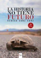 la historia no tiene futuro 2ª edición (ebook)-rebeca sanz sanz-9788490767375