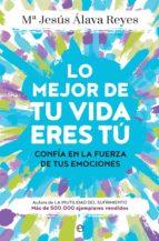 lo mejor de tu vida eres tú (ebook)-maria jesus alava reyes-9788491644675