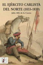 el ejército carlista del norte (1833-1839)-julio albi de la cuesta-9788494518775