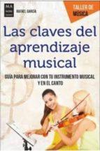 las claves del aprendizaje musical: guia para mejorar con tu instrumento musical y en el canto rafael garcia 9788494879975