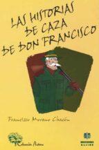 las historias de caza de don francisco-francisco moreno chacon-9788495212375