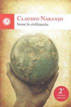 sanar la civilizacion (2ª ed.)-claudio naranjo-9788495496775