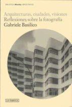 arquitecturas ciudades visiones-gabriele basilico-9788496466975